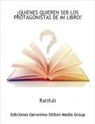 Ratifuli - ¿QUIENES QUIEREN SER LOS PROTAGONISTAS DE MI LIBRO?