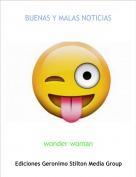 wonder woman - BUENAS Y MALAS NOTICIAS