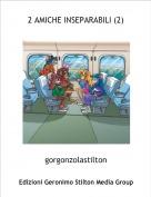 gorgonzolastilton - 2 AMICHE INSEPARABILI (2)