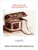"""topgadDy - Alla ricerca di """"Lasciapassare""""!!!"""