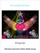 Elvipardo - Un colegio de locos