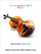 AlexandraTopandra - La mia passione per il Violino