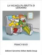 FRANCY18101 - LA VACANZA PIù BRUTTA DI GERONIMO