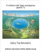 Gabry Top Belvedere - Il mistero del lago scomparso (parte 1)