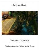 Topolo di Topoforte - Cos'è un libro?