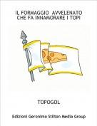 TOPOGOL - IL FORMAGGIO  AVVELENATO CHE FA INNAMORARE I TOPI