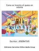 Escritor: JOSERATUIS - Como se invento el queso en ratonia