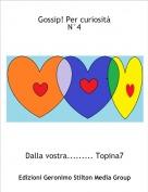 Dalla vostra......... Topina7 - Gossip! Per curiositàN°4