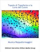 Musica Reppaformaggini - Topolo di Topoforte e la Luna del Cuore