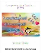 Saretta Fonduta - Lo sapevate che a Topazia... [X Ele]