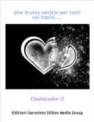 EledolceAle<3 - Una brutta notizia per tutti voi topini....