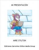 MIRE STILTON - MI PRESENTACIÓN