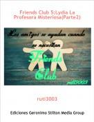 ruti3003 - Friends Club 5:Lydia La Profesora Misteriosa(Parte2)