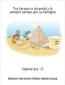 topina-ary <3 - Tra faraoni e piramidi,c'è sempre tempo per la famiglia