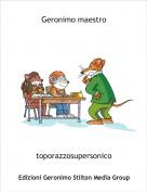 toporazzosupersonico - Geronimo maestro
