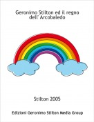 Stilton 2005 - Geronimo Stilton ed il regno dell' Arcobaledo