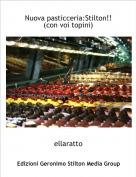 ellaratto - Nuova pasticceria:Stilton!!(con voi topini)