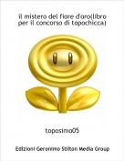 toposimo05 - il mistero del fiore d'oro(libro per il concorso di topochicca)