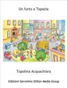 Topolina Acquachiara - Un furto a Topazia