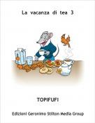 TOPIFUFI - La  vacanza  di  tea  3
