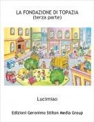 Lucimiao - LA FONDAZIONE DI TOPAZIA (terza parte)