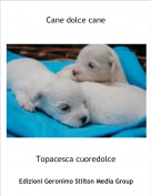 Topacesca cuoredolce - Cane dolce cane