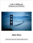 ·Miles West· - ·Life is Difficult·