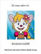 Ratobailarina2008 - 20 cosas sobre mí.