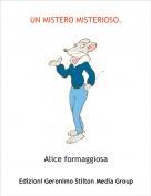 Alice formaggiosa - UN MISTERO MISTERIOSO.