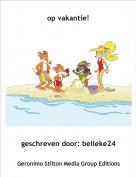 geschreven door: belleke24 - op vakantie!