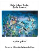 muilin goldin - Hallo ik ben Renia,Renia diamant