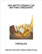 TOPOALICE - UNA NOTTE STRANA E UN MATTINO STRESSANTE