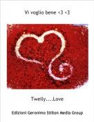 Twelly....Love - Vi voglio bene <3 <3