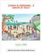 topot_2004 - CUGINA DI GERONIMO...E AMICHE DI TEA!!!