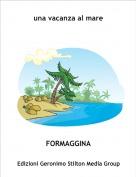 FORMAGGINA - una vacanza al mare
