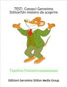 Topolina Fantasticaaaaaaaaaaa - TEST: Conosci Geronimo Stilton?Un mistero da scoprire.