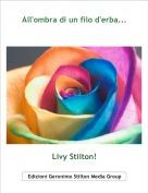 Livy Stilton! - All'ombra di un filo d'erba...