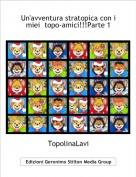 TopolinaLavi - Un'avventura stratopica con i miei  topo-amici!!!Parte 1