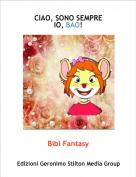 Bibi Fantasy - CIAO, SONO SEMPRE IO, BAO!