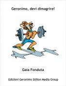 Gaia Fonduta - Geronimo, devi dimagrire!