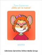 azulilla - Tara Gutierrez¡Odio ser la nueva!