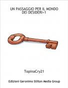 TopinaCry21 - UN PASSAGGIO PER IL MONDO DEI DESIDERI<1
