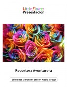 Reportera Aventurera - Little Flower·Presentación·