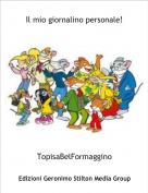 TopisaBelFormaggino - Il mio giornalino personale!