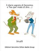 Silvy05 - Il diario segreto di Geronimo e Tea.(per modo di dire...)