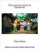 Topo Andrea - Tutti uniti per salvare la Topazzonia!