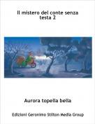 Aurora topella bella - Il mistero del conte senza testa 2