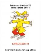 KYRELIESJE!!!!!! - Professor bimbam???Thea sisters deel 1