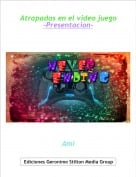 Ami - Atrapados en el video juego-Presentacion-