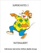 RATONALBERT - SUPERCHISTES 3